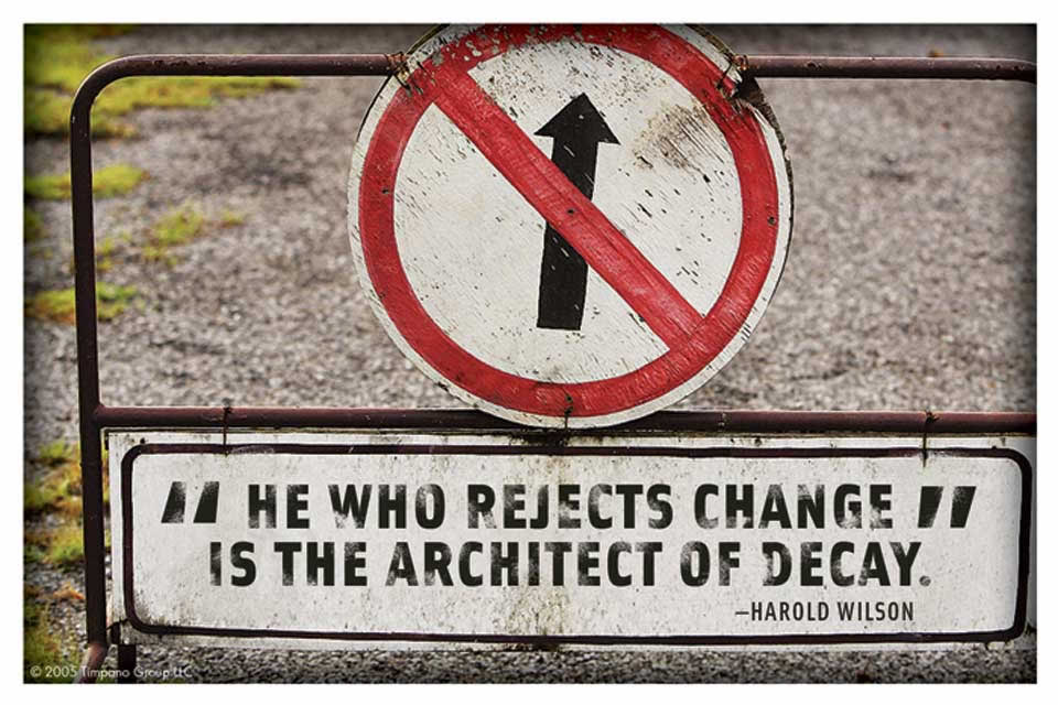 he who rejects change is the architect of decay